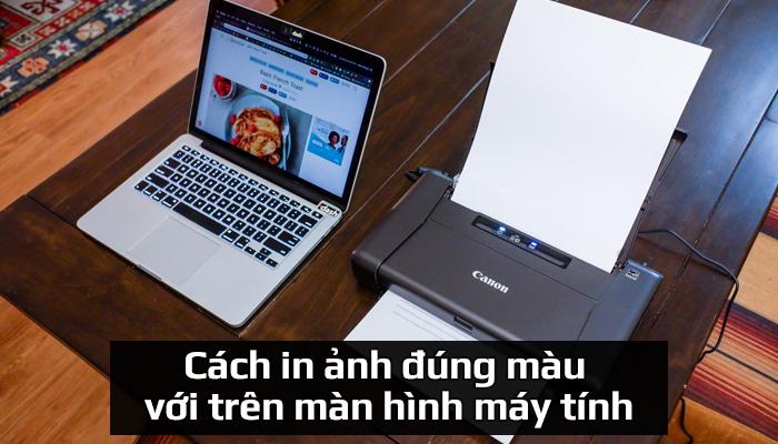 Cách in ảnh đúng màu với trên màn hình máy tính chi tiết nhất